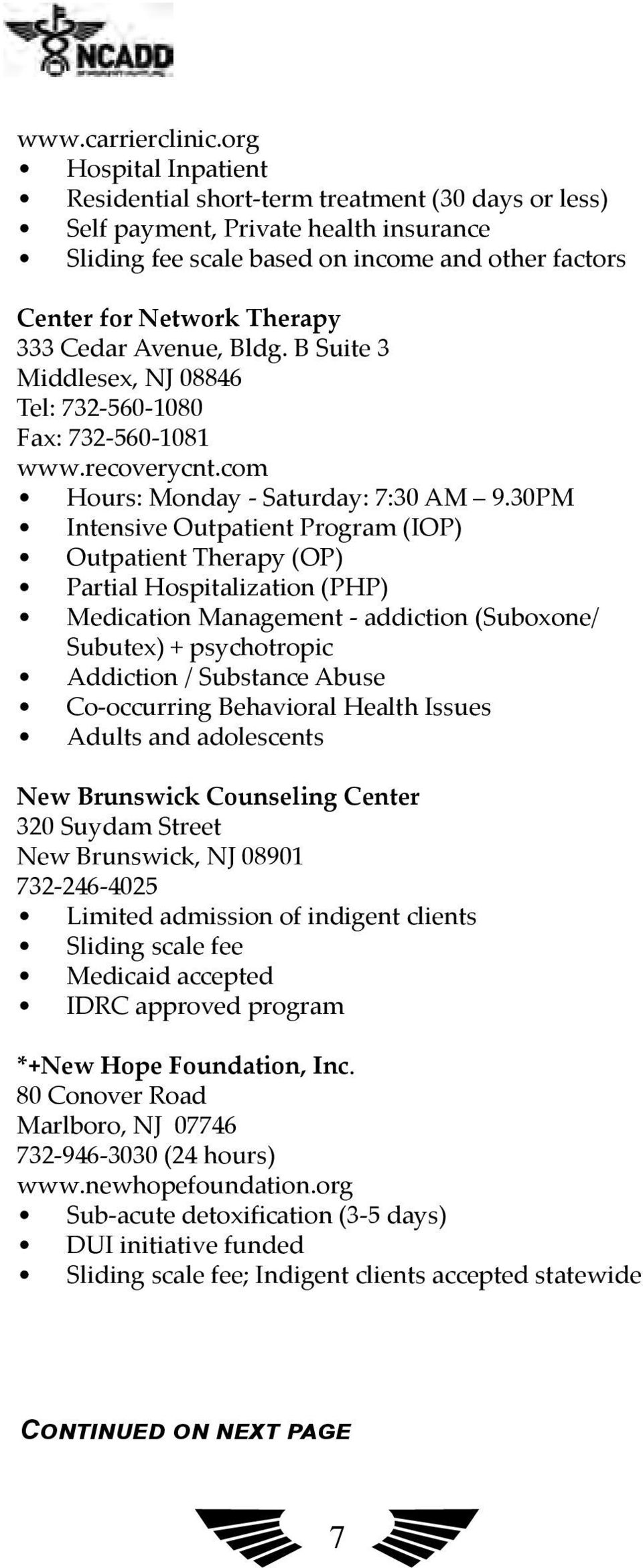 Cedar Avenue, Bldg. B Suite 3 Middlesex, NJ 08846 Tel: 732-560-1080 Fax: 732-560-1081 www.recoverycnt.com Hours: Monday - Saturday: 7:30 AM 9.