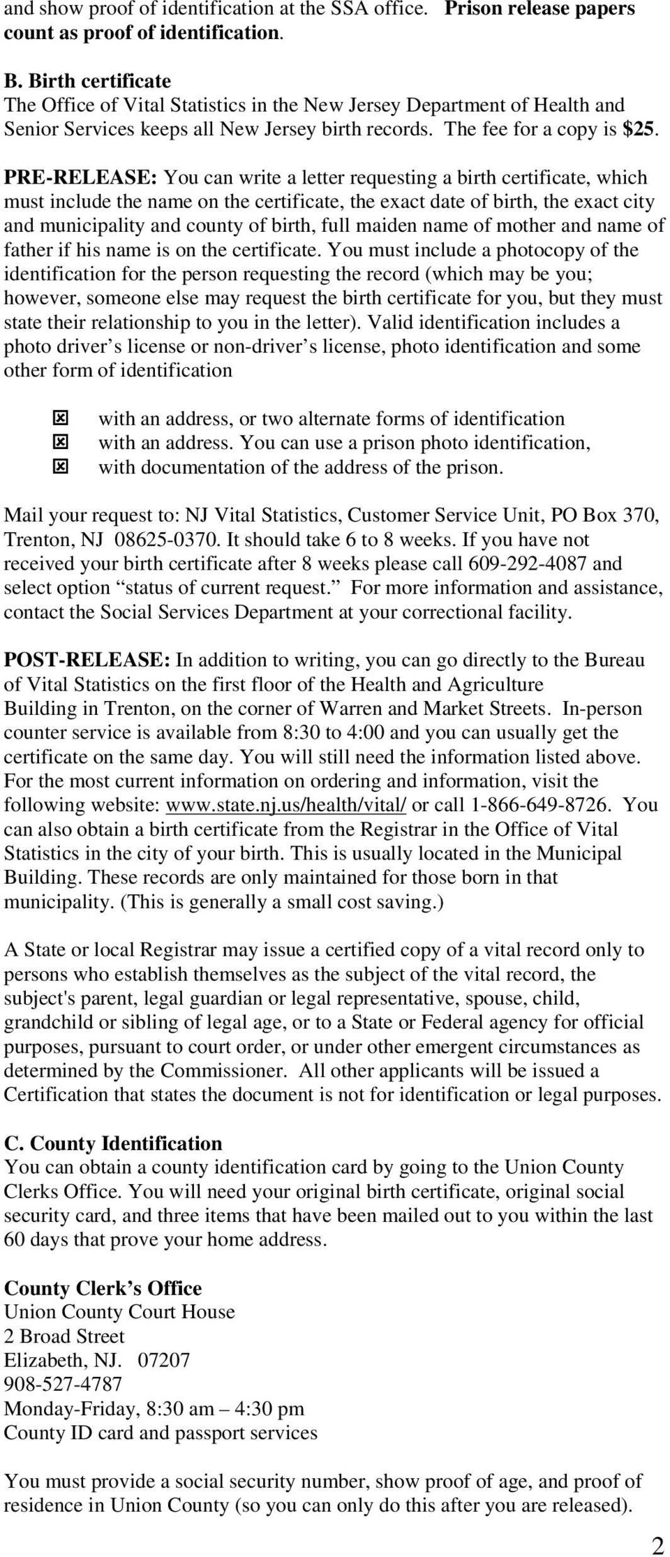 PRE-RELEASE: You can write a letter requesting a birth certificate, which must include the name on the certificate, the exact date of birth, the exact city and municipality and county of birth, full