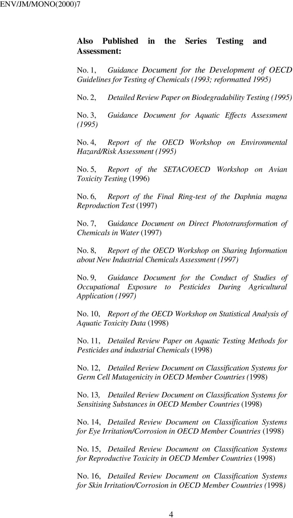 4, Report of the OECD Workshop on Environmental Hazard/Risk Assessment (1995) No. 5, Report of the SETAC/OECD Workshop on Avian Toxicity Testing (1996) No.