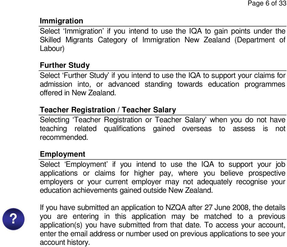Teacher Registration / Teacher Salary Selecting Teacher Registration or Teacher Salary when you do not have teaching related qualifications gained overseas to assess is not recommended.