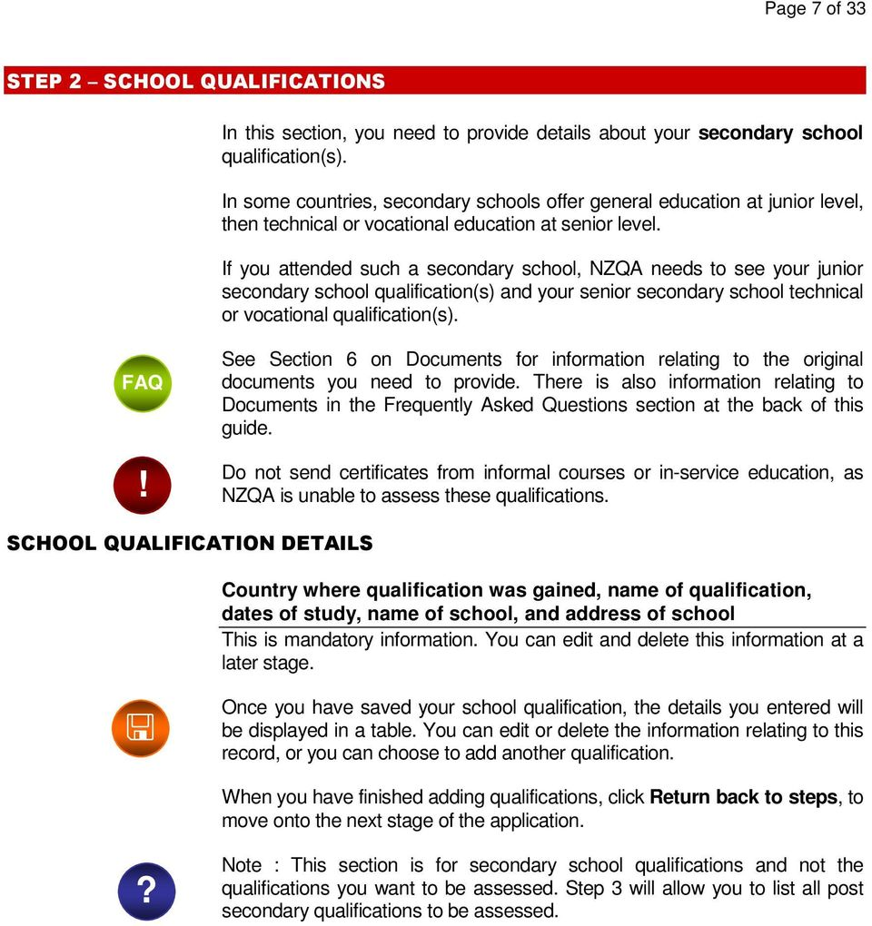 If you attended such a secondary school, NZQA needs to see your junior secondary school qualification(s) and your senior secondary school technical or vocational qualification(s).