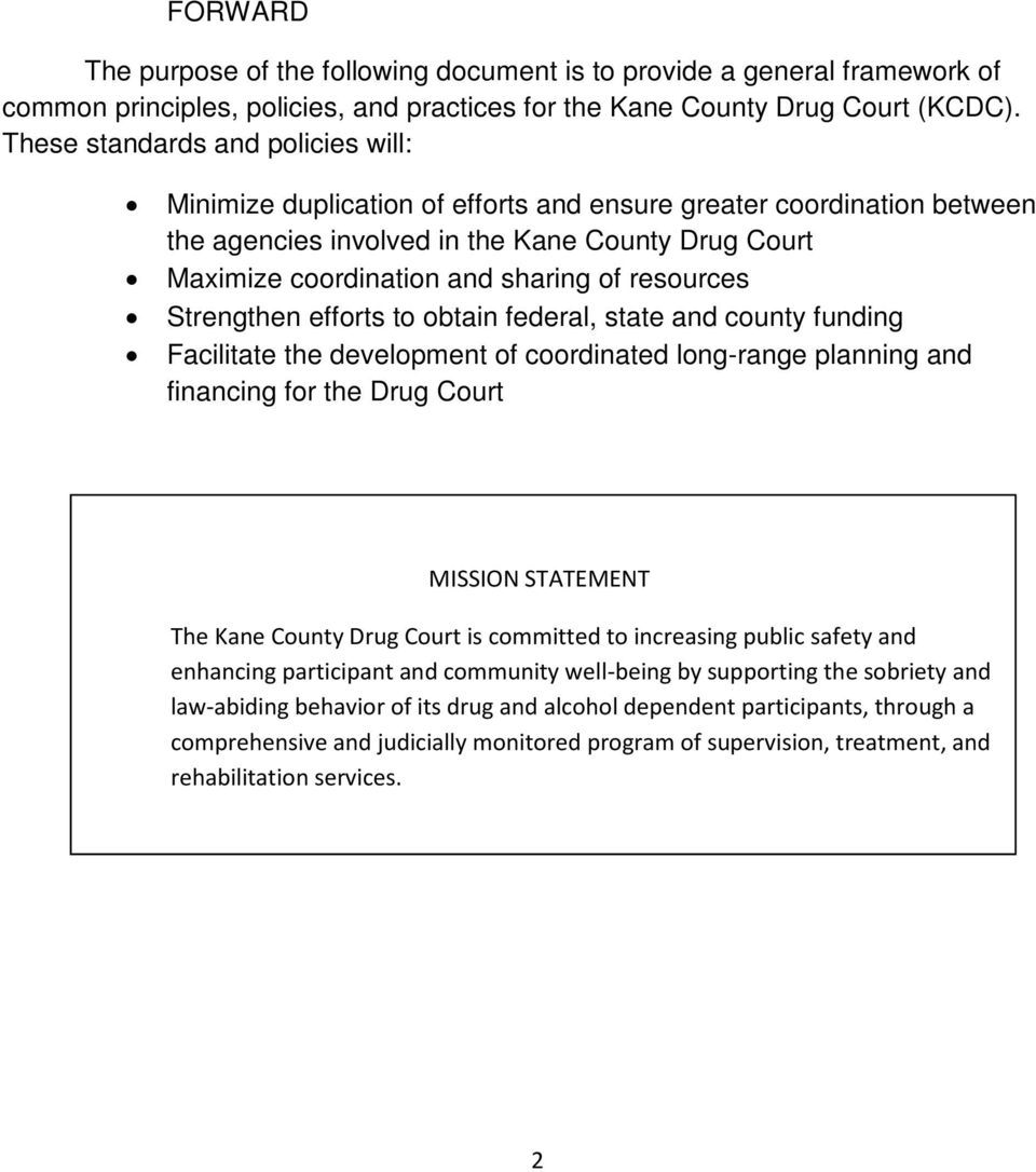 resources Strengthen efforts to obtain federal, state and county funding Facilitate the development of coordinated long-range planning and financing for the Drug Court MISSION STATEMENT The Kane