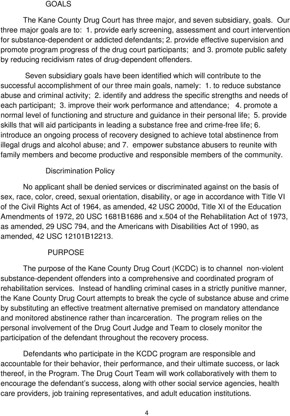 provide effective supervision and promote program progress of the drug court participants; and 3. promote public safety by reducing recidivism rates of drug-dependent offenders.