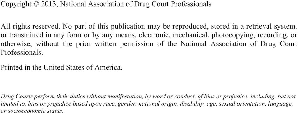 recording, or otherwise, without the prior written permission of the National Association of Drug Court Professionals. Printed in the United States of America.