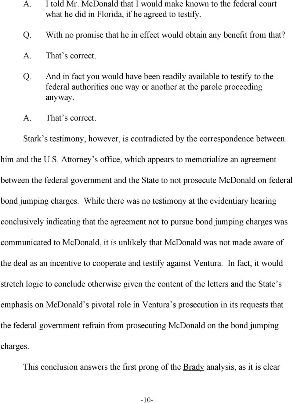 Stark s testimony, however, is contradicted by the correspondence between him and the U.S. Attorney s office, which appears to memorialize an agreement between the federal government and the State to not prosecute McDonald on federal bond jumping charges.