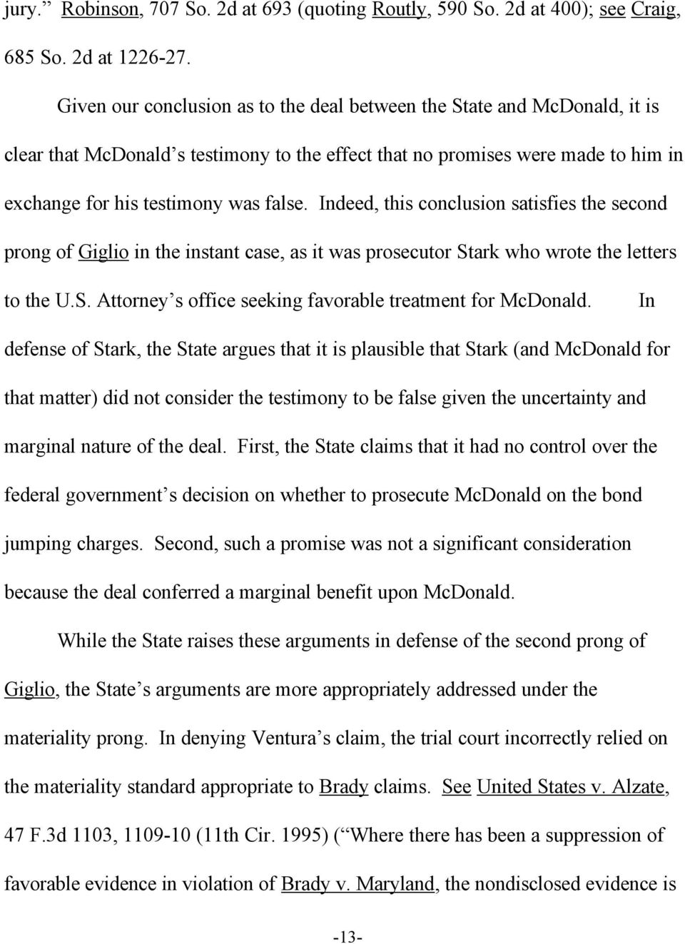 Indeed, this conclusion satisfies the second prong of Giglio in the instant case, as it was prosecutor Stark who wrote the letters to the U.S. Attorney s office seeking favorable treatment for McDonald.