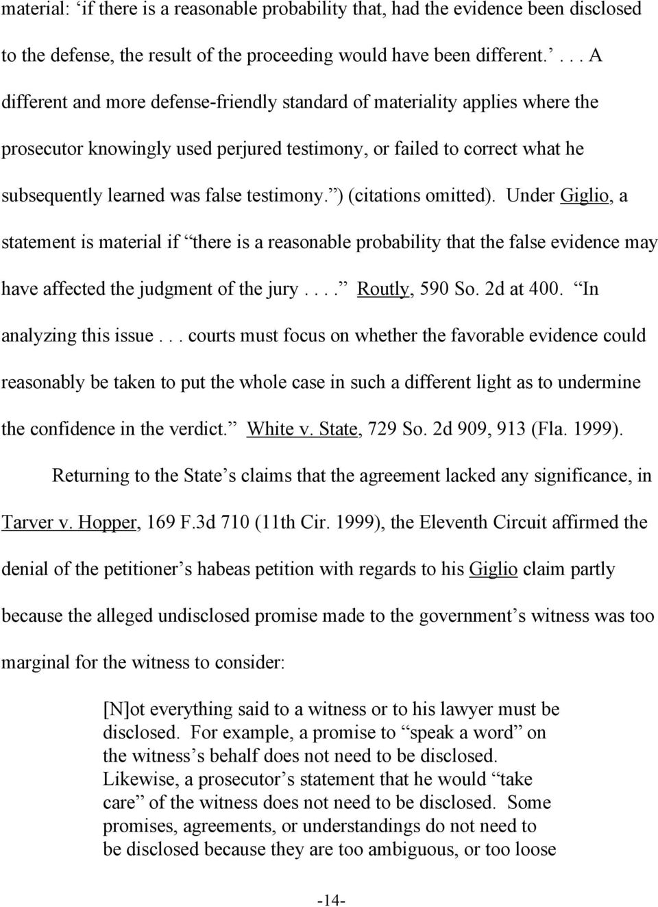 ) (citations omitted). Under Giglio, a statement is material if there is a reasonable probability that the false evidence may have affected the judgment of the jury.... Routly, 590 So. 2d at 400.