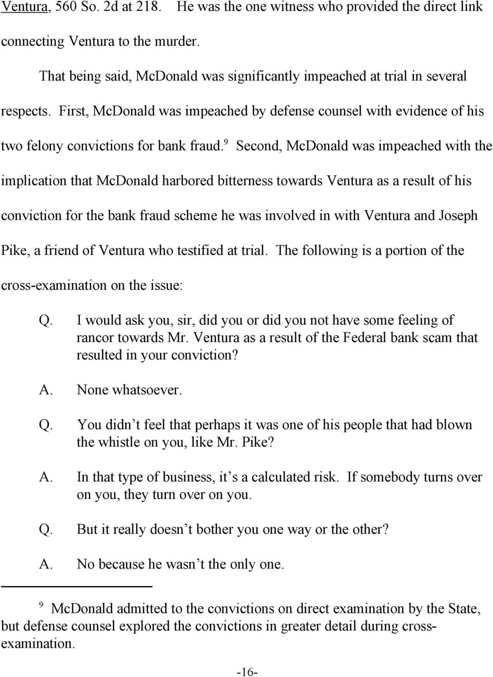 9 Second, McDonald was impeached with the implication that McDonald harbored bitterness towards Ventura as a result of his conviction for the bank fraud scheme he was involved in with Ventura and