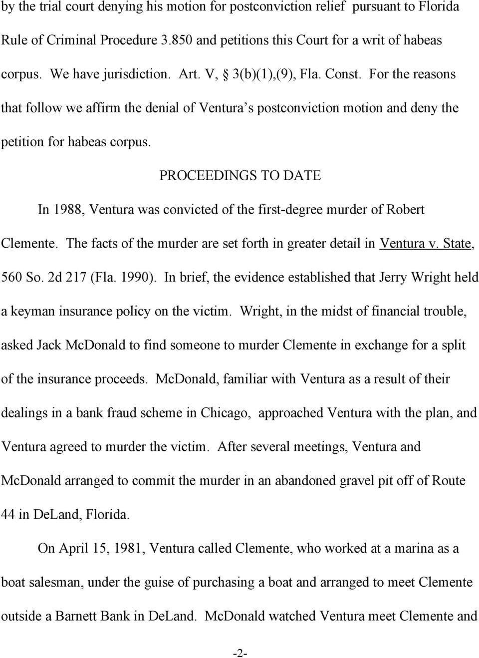 PROCEEDINGS TO DATE In 1988, Ventura was convicted of the first-degree murder of Robert Clemente. The facts of the murder are set forth in greater detail in Ventura v. State, 560 So. 2d 217 (Fla.