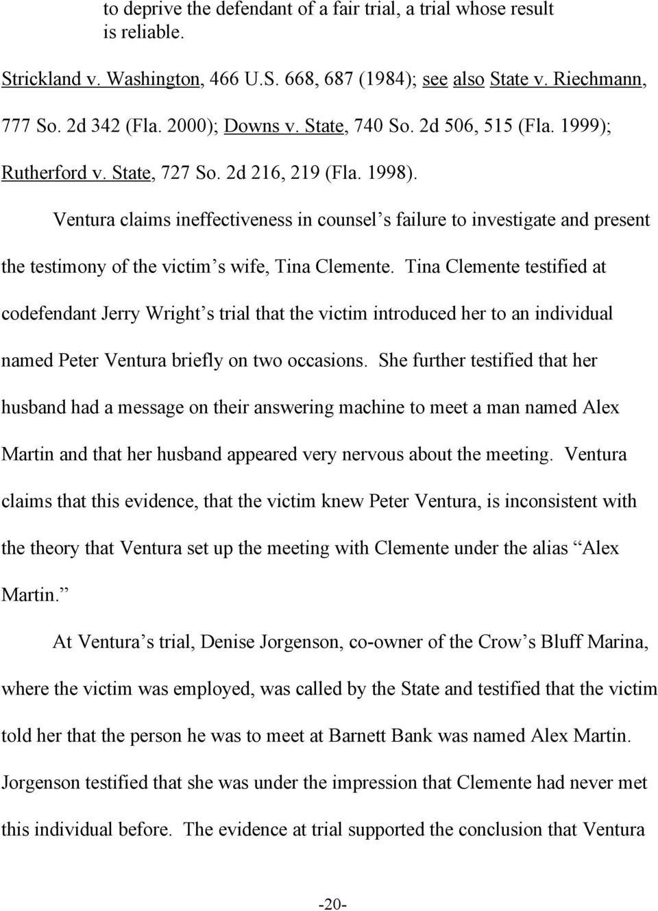 Ventura claims ineffectiveness in counsel s failure to investigate and present the testimony of the victim s wife, Tina Clemente.