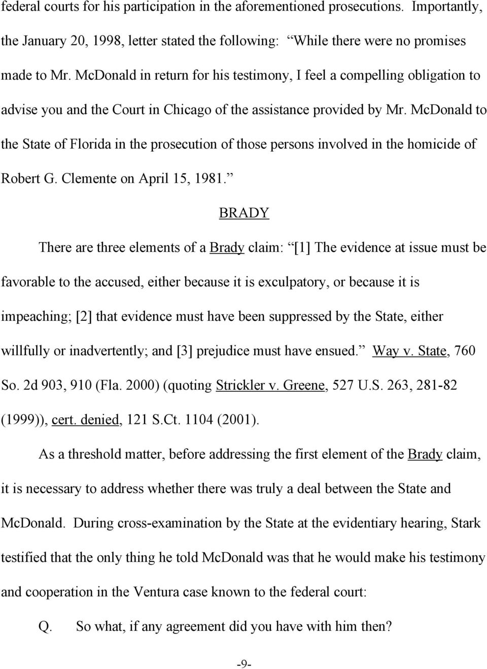McDonald to the State of Florida in the prosecution of those persons involved in the homicide of Robert G. Clemente on April 15, 1981.