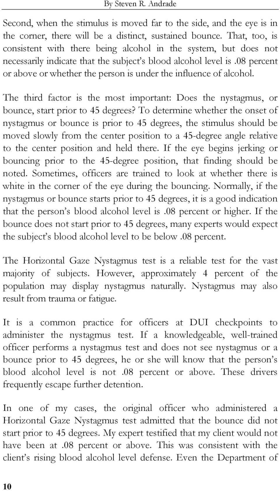 08 percent or above or whether the person is under the influence of alcohol. The third factor is the most important: Does the nystagmus, or bounce, start prior to 45 degrees?