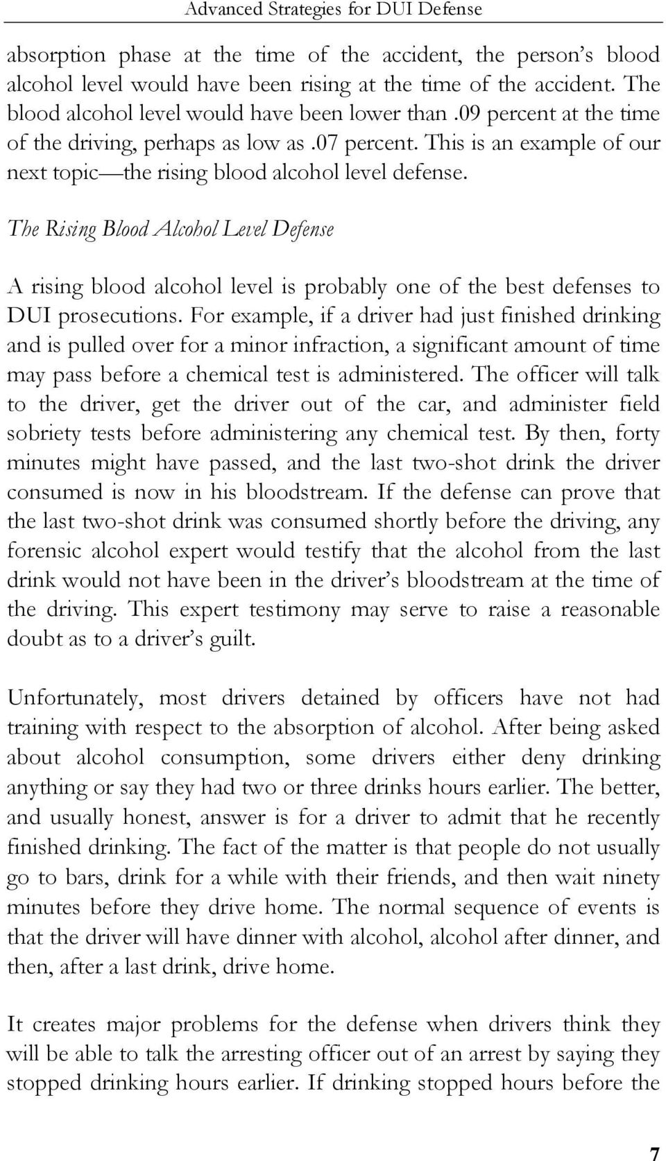The Rising Blood Alcohol Level Defense A rising blood alcohol level is probably one of the best defenses to DUI prosecutions.