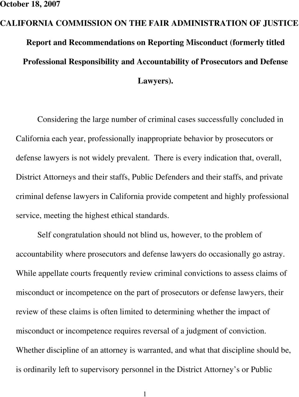 Considering the large number of criminal cases successfully concluded in California each year, professionally inappropriate behavior by prosecutors or defense lawyers is not widely prevalent.