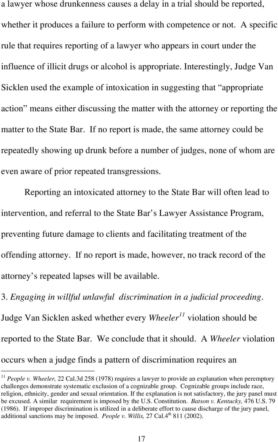 Interestingly, Judge Van Sicklen used the example of intoxication in suggesting that appropriate action means either discussing the matter with the attorney or reporting the matter to the State Bar.