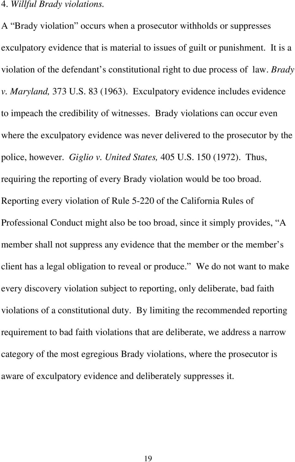 Brady violations can occur even where the exculpatory evidence was never delivered to the prosecutor by the police, however. Giglio v. United States, 405 U.S. 150 (1972).