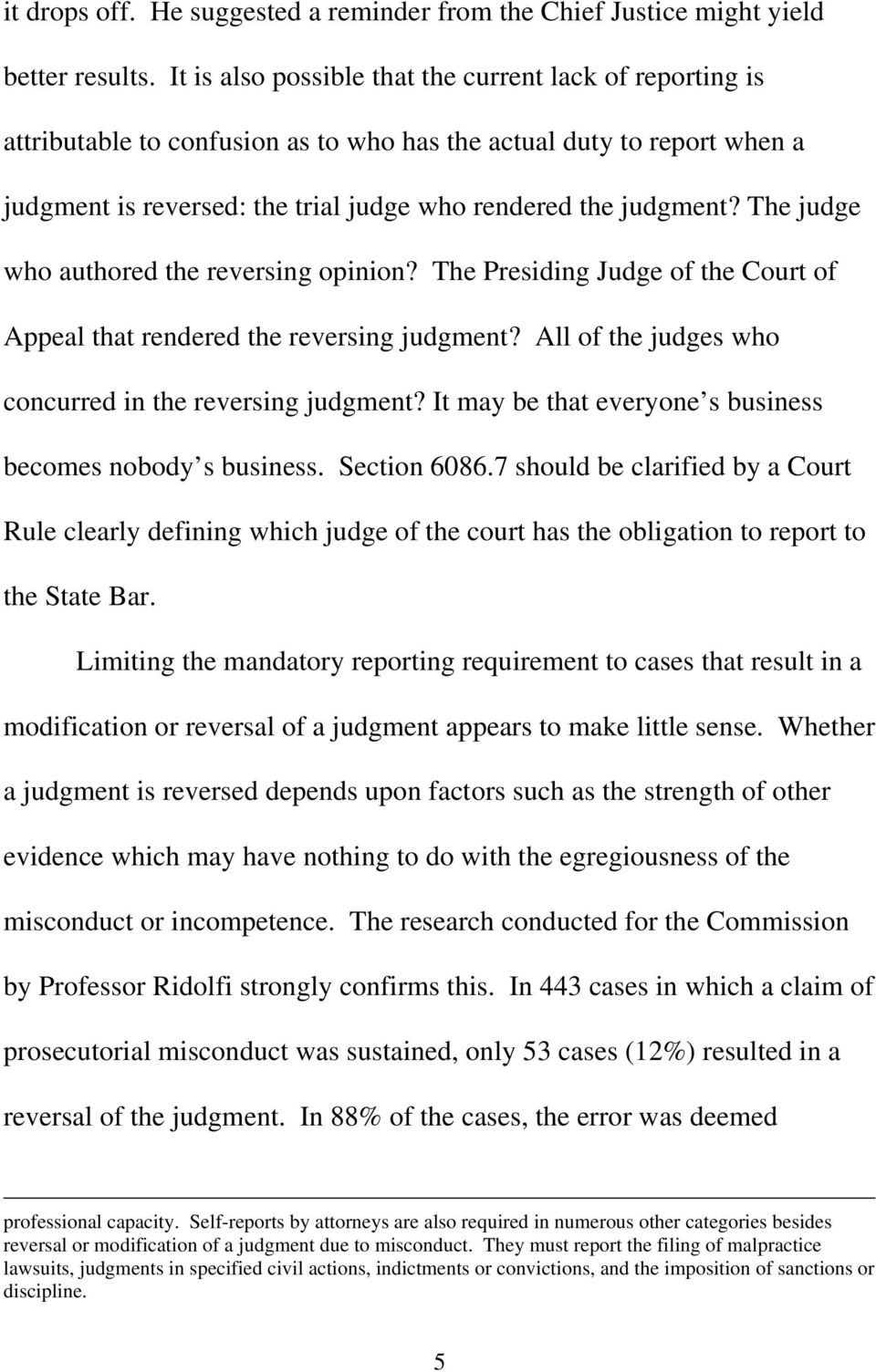 The judge who authored the reversing opinion? The Presiding Judge of the Court of Appeal that rendered the reversing judgment? All of the judges who concurred in the reversing judgment?