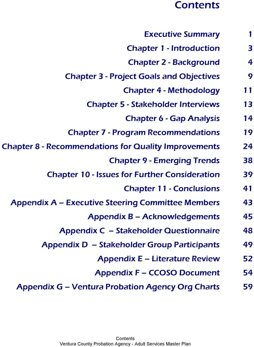 Consideration Chapter 11 - Conclusions Appendix A Executive Steering Committee Members Appendix B Acknowledgements Appendix C Stakeholder Questionnaire Appendix D Stakeholder
