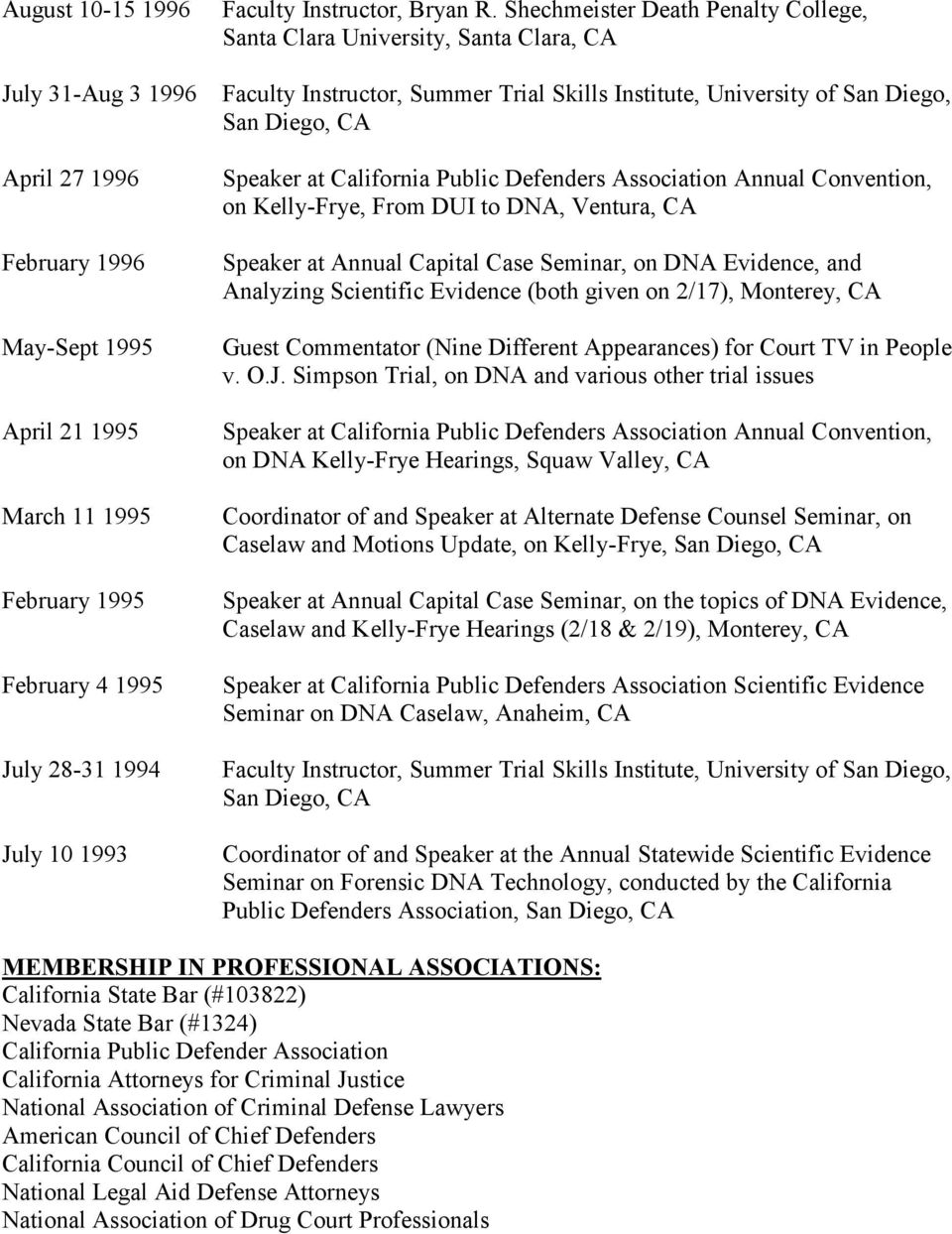 DNA, Ventura, CA Speaker at Annual Capital Case Seminar, on DNA Evidence, and Analyzing Scientific Evidence (both given on 2/17), Monterey, CA Guest Commentator (Nine Different Appearances) for Court
