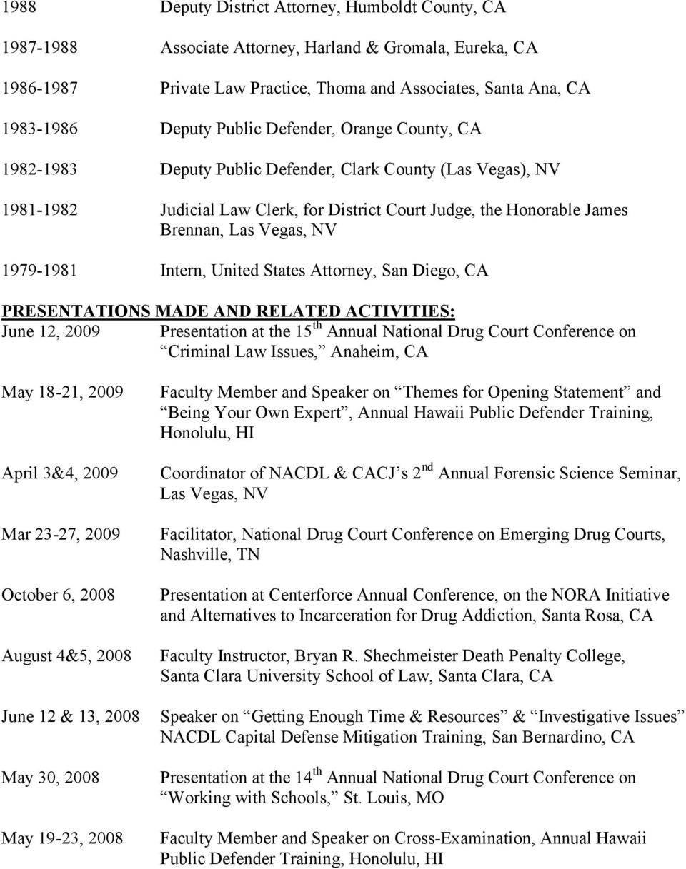 1979-1981 Intern, United States Attorney, San Diego, CA PRESENTATIONS MADE AND RELATED ACTIVITIES: June 12, 2009 Presentation at the 15 th Annual National Drug Court Conference on Criminal Law