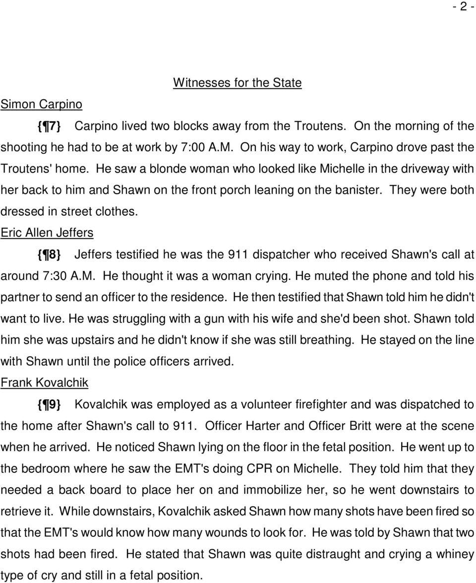 They were both dressed in street clothes. Eric Allen Jeffers { 8} Jeffers testified he was the 911 dispatcher who received Shawn's call at around 7:30 A.M. He thought it was a woman crying.