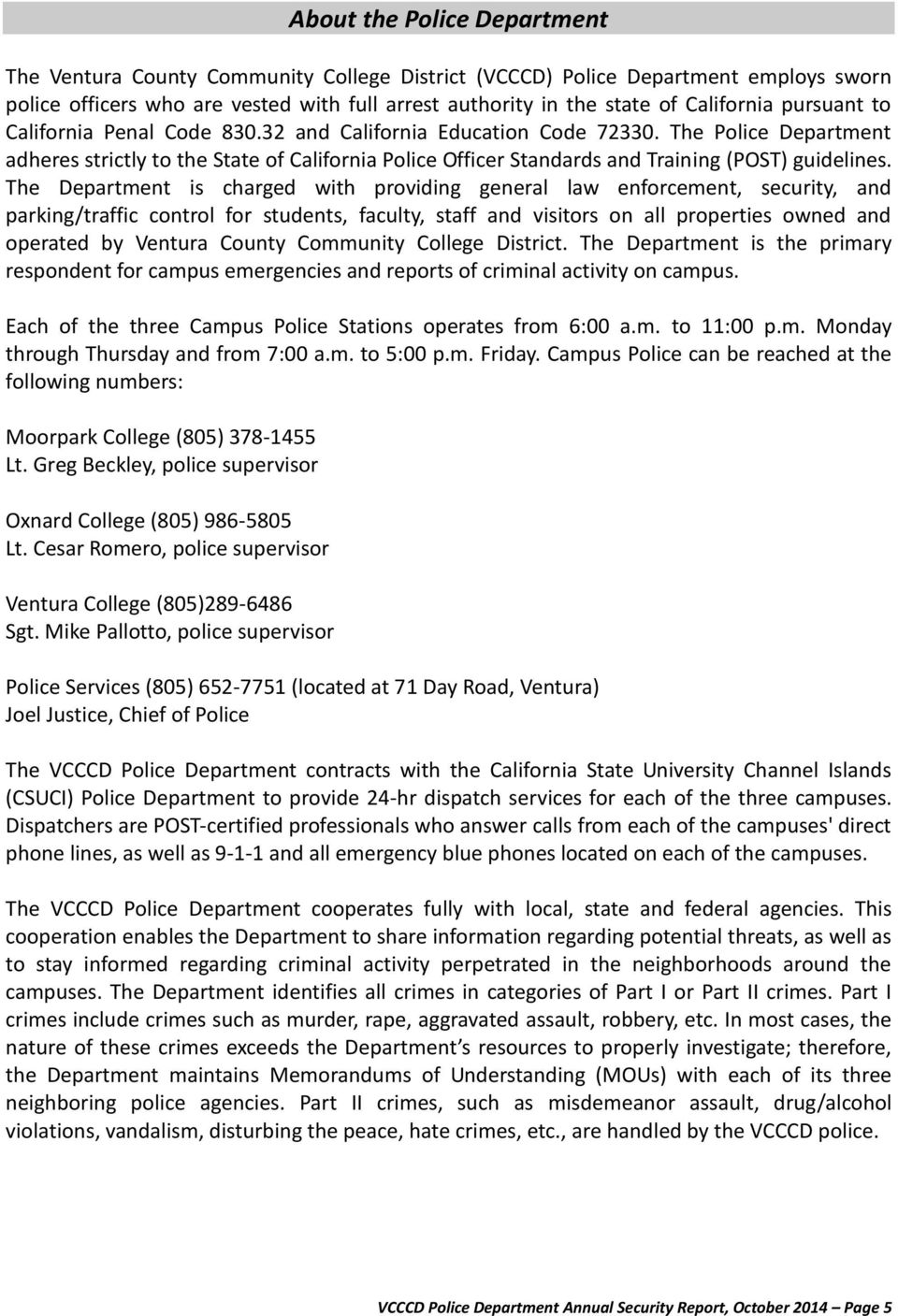 The Department is charged with providing general law enforcement, security, and parking/traffic control for students, faculty, staff and visitors on all properties owned and operated by Ventura