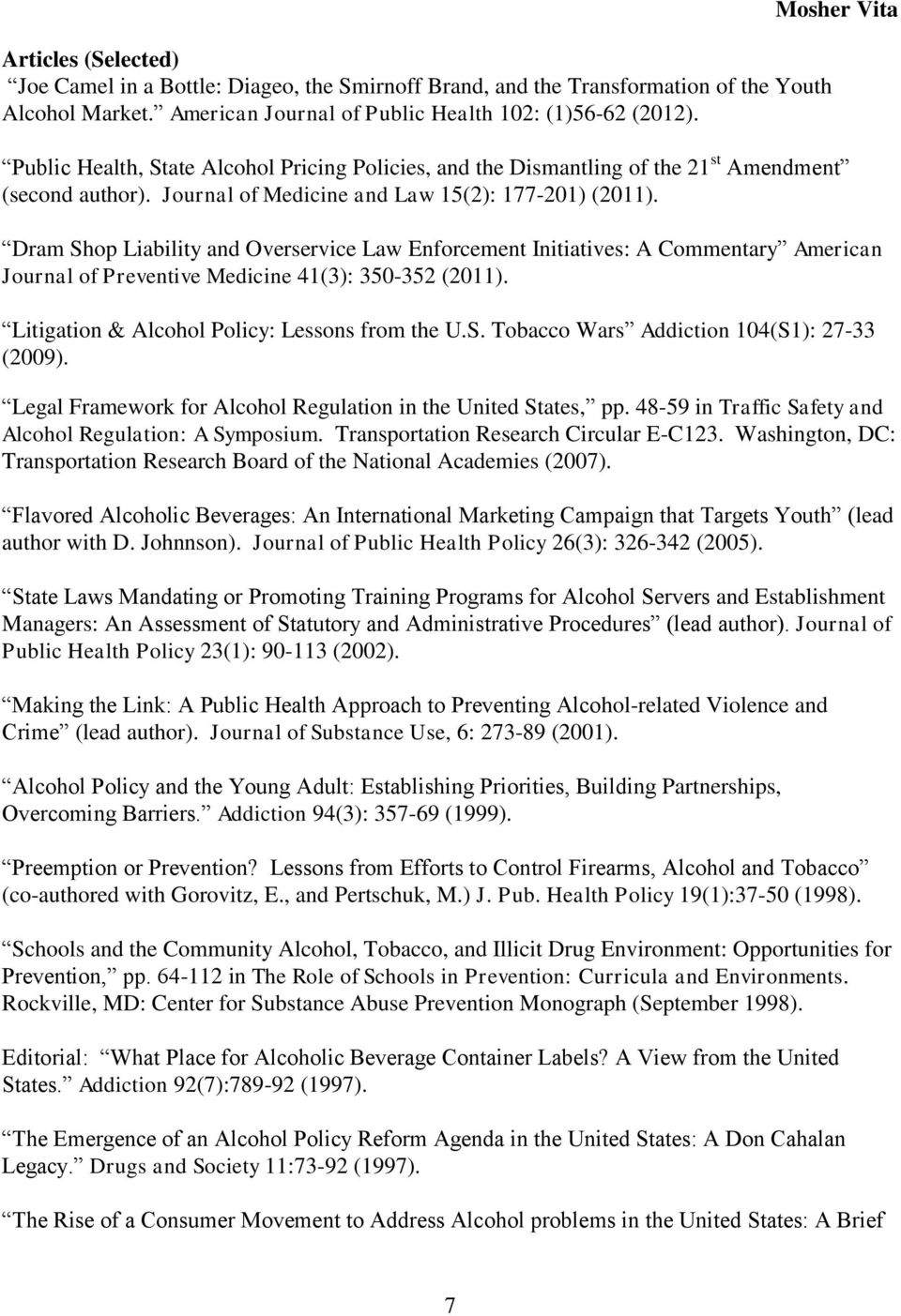 Dram Shop Liability and Overservice Law Enforcement Initiatives: A Commentary American Journal of Preventive Medicine 41(3): 350-352 (2011). Litigation & Alcohol Policy: Lessons from the U.S. Tobacco Wars Addiction 104(S1): 27-33 (2009).