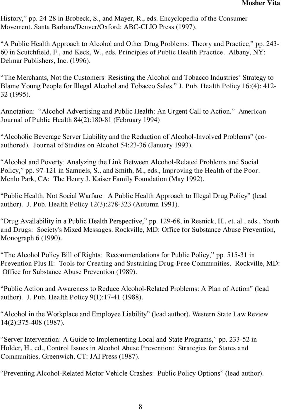 Albany, NY: Delmar Publishers, Inc. (1996). The Merchants, Not the Customers: Resisting the Alcohol and Tobacco Industries Strategy to Blame Young People for Illegal Alcohol and Tobacco Sales. J. Pub. Health Policy 16:(4): 412-32 (1995).