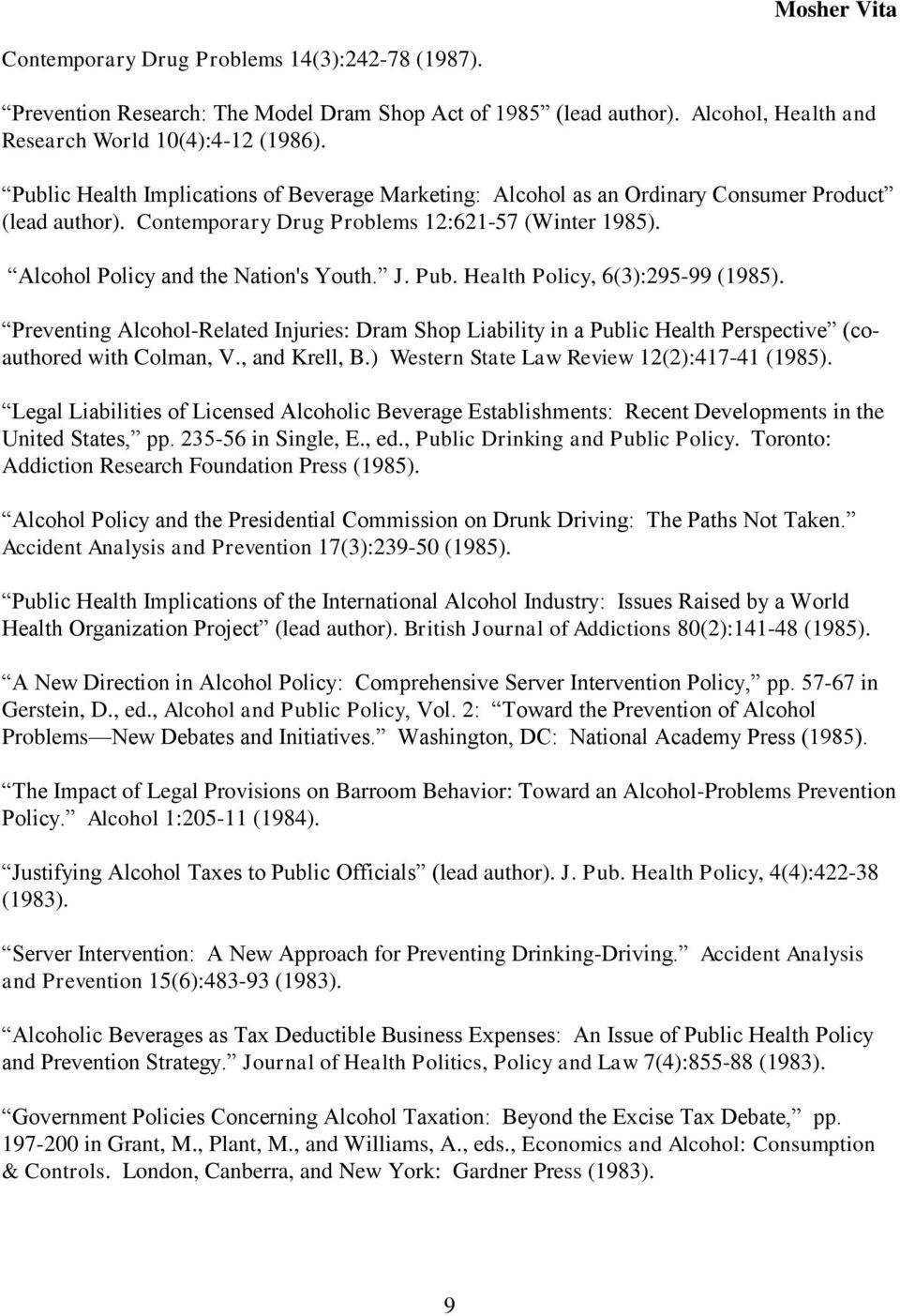 Pub. Health Policy, 6(3):295-99 (1985). Preventing Alcohol-Related Injuries: Dram Shop Liability in a Public Health Perspective (coauthored with Colman, V., and Krell, B.