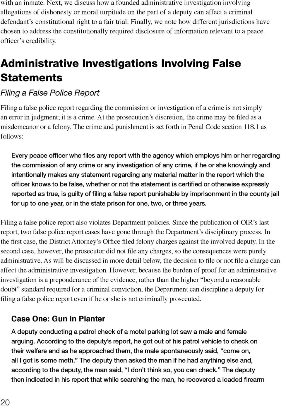 fair trial. Finally, we note how different jurisdictions have chosen to address the constitutionally required disclosure of information relevant to a peace officer s credibility.