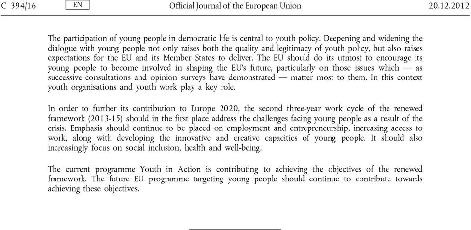 The EU should do its utmost to encourage its young people to become involved in shaping the EU s future, particularly on those issues which as successive consultations and opinion surveys have