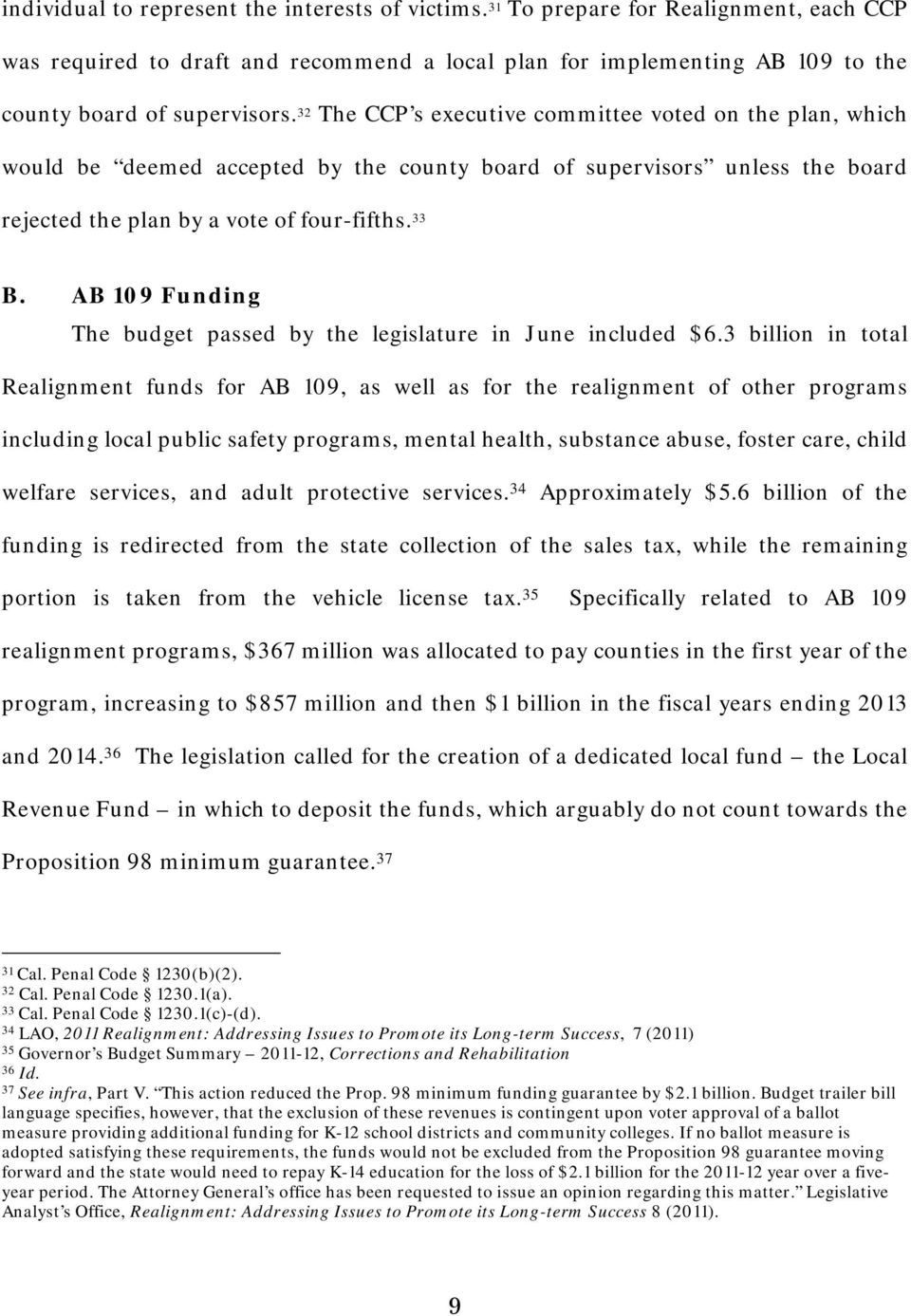 AB 109 Funding The budget passed by the legislature in June included $6.