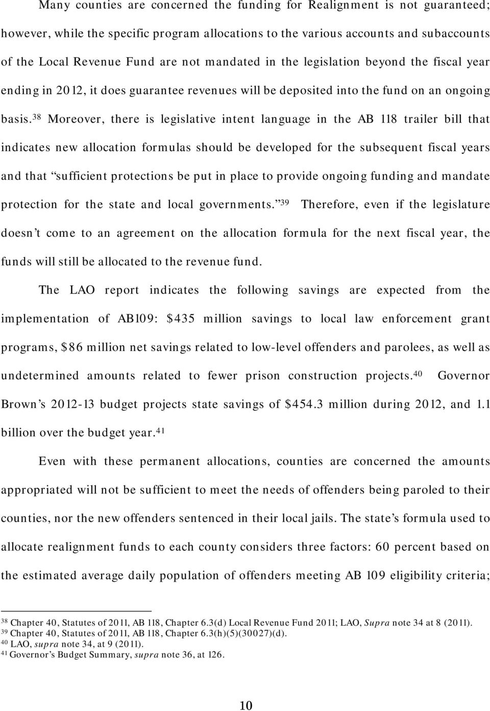 38 Moreover, there is legislative intent language in the AB 118 trailer bill that indicates new allocation formulas should be developed for the subsequent fiscal years and that sufficient protections