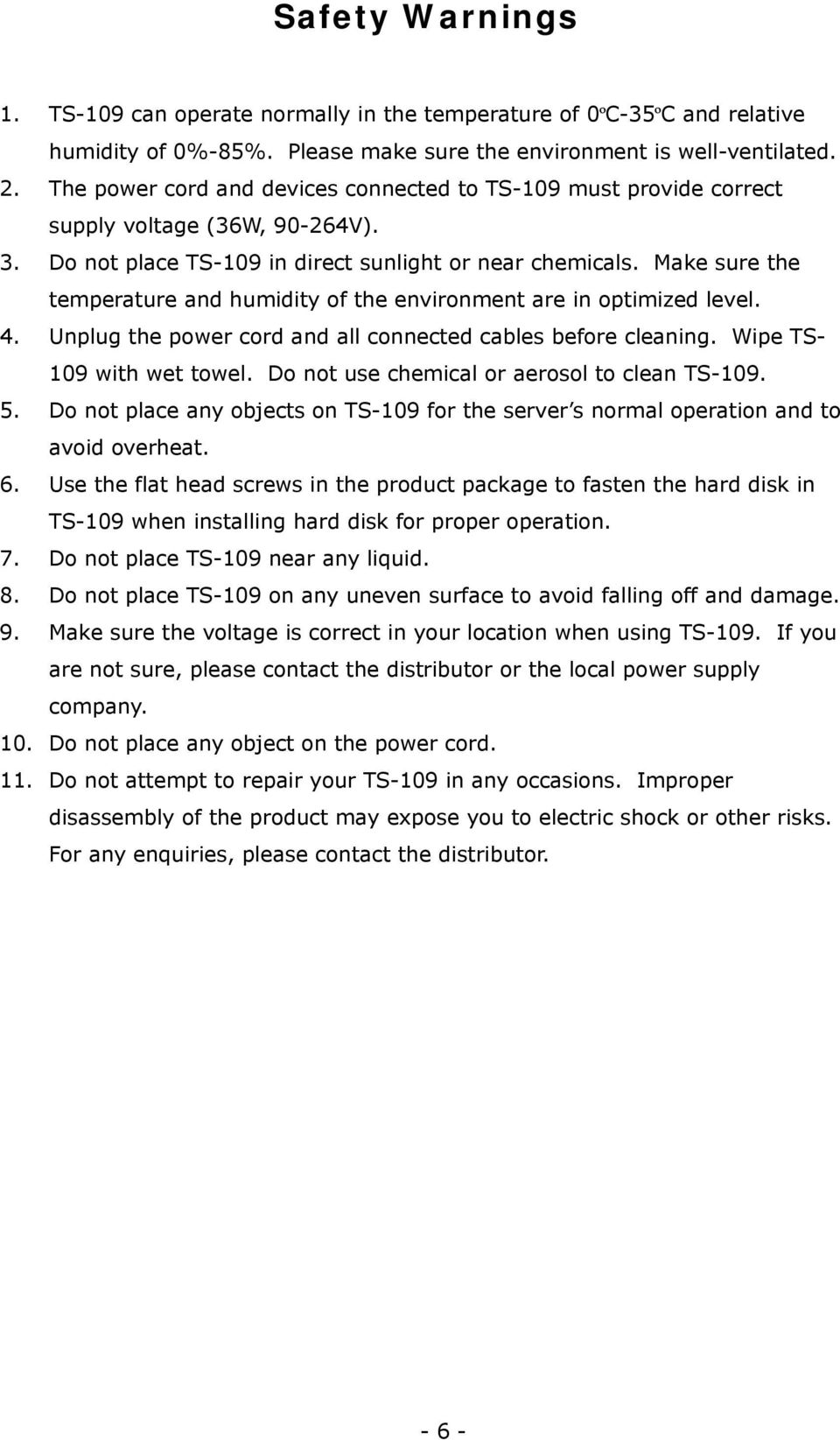 Make sure the temperature and humidity of the environment are in optimized level. 4. Unplug the power cord and all connected cables before cleaning. Wipe TS- 109 with wet towel.