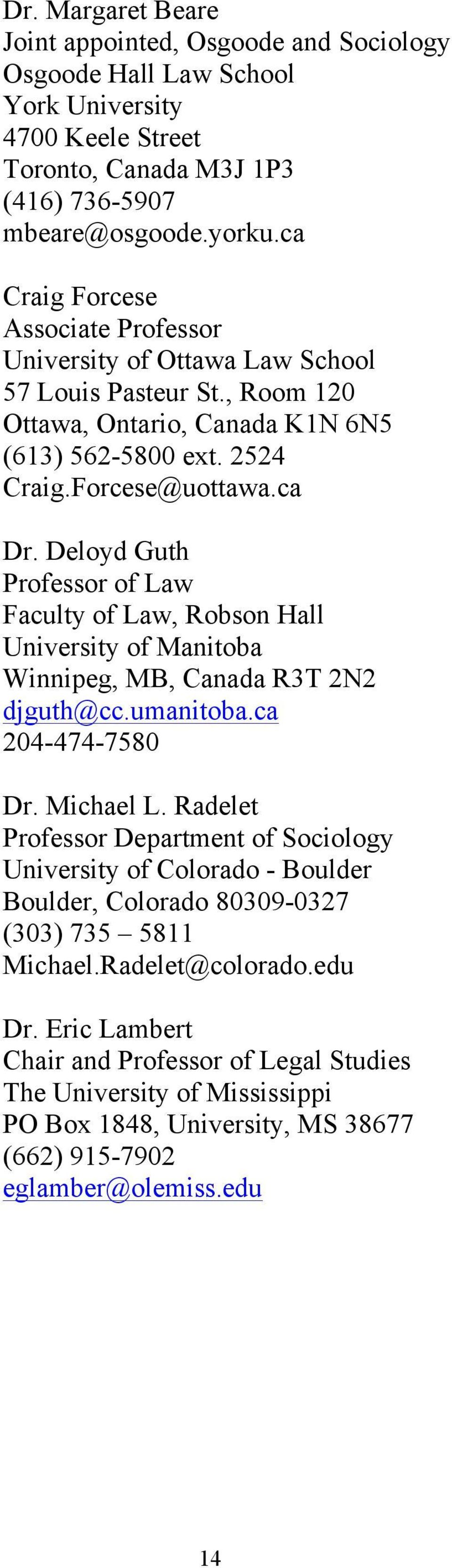 Deloyd Guth Professor of Law Faculty of Law, Robson Hall University of Manitoba Winnipeg, MB, Canada R3T 2N2 djguth@cc.umanitoba.ca 204-474-7580 Dr. Michael L.