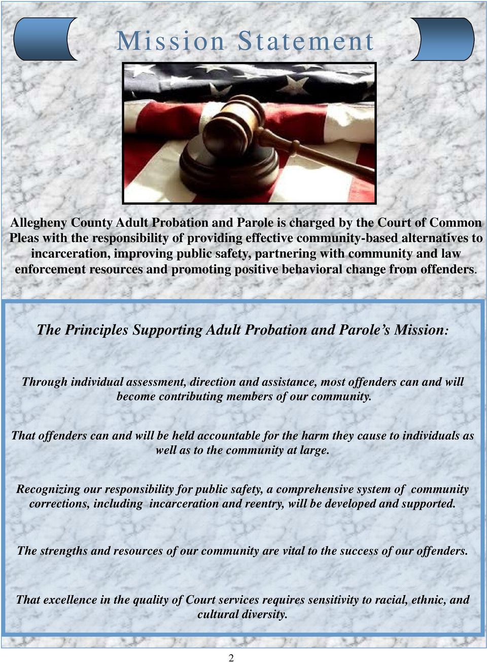 The Principles Supporting Adult Probation and Parole s Mission: Through individual assessment, direction and assistance, most offenders can and will become contributing members of our community.