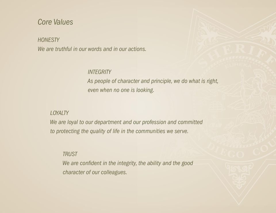 LOYALTY We are loyal to our department and our profession and committed to protecting the quality