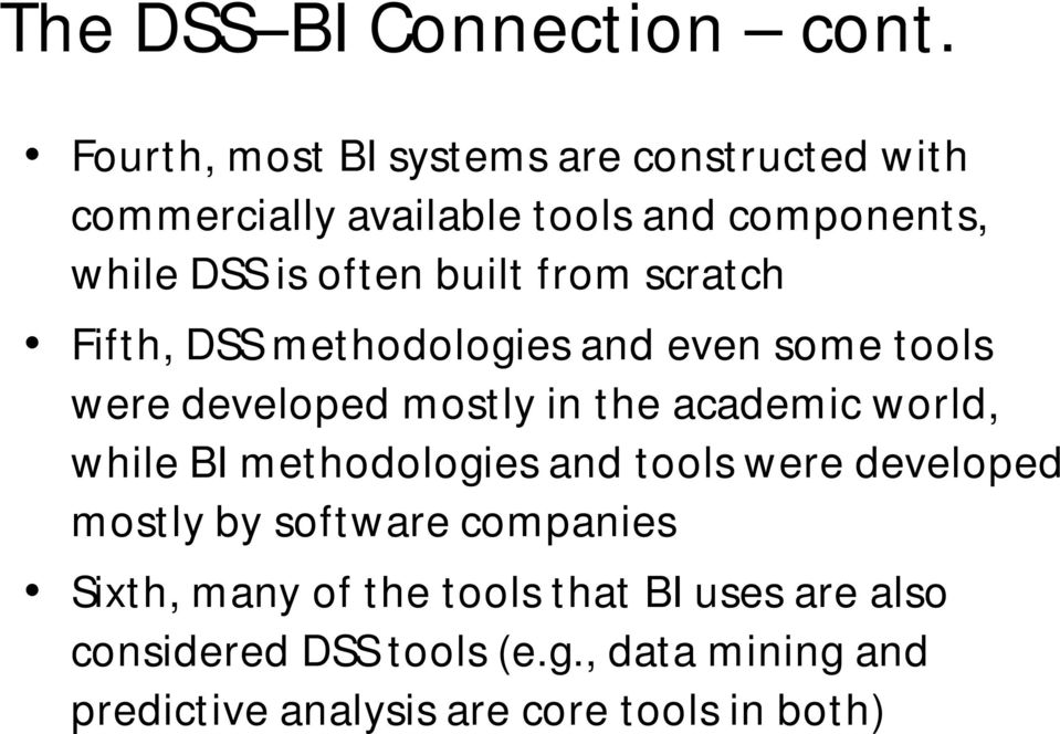from scratch Fifth, DSS methodologies and even some tools were developed mostly in the academic world, while BI