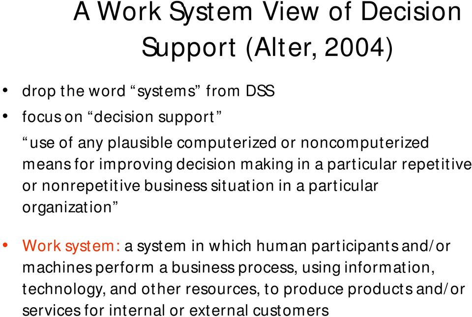 business situation in a particular organization Work system: a system in which human participants and/or machines perform a