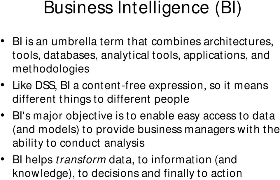 people BI's major objective is to enable easy access to data (and models) to provide business managers with the