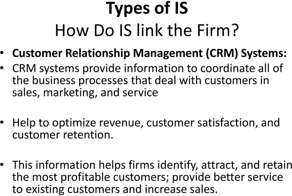 business processes that deal with customers in sales, marketing, and service Help to optimize revenue, customer