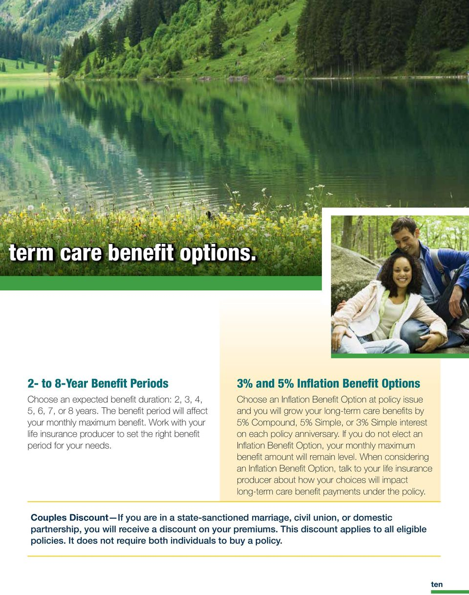 3% and 5% Inflation Benefit Options Choose an Inflation Benefit Option at policy issue and you will grow your long-term care benefits by 5% Compound, 5% Simple, or 3% Simple interest on each policy