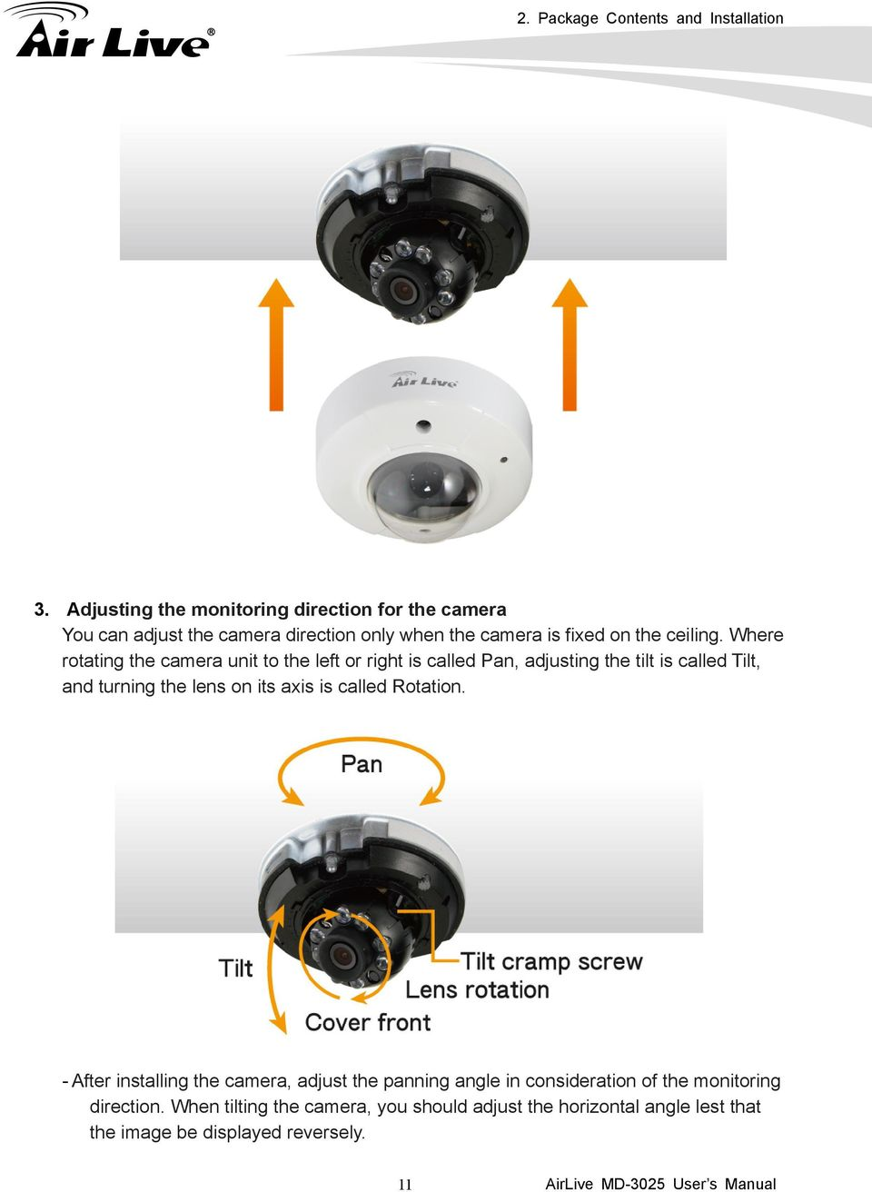 Where rotating the camera unit to the left or right is called Pan, adjusting the tilt is called Tilt, and turning the lens on its axis