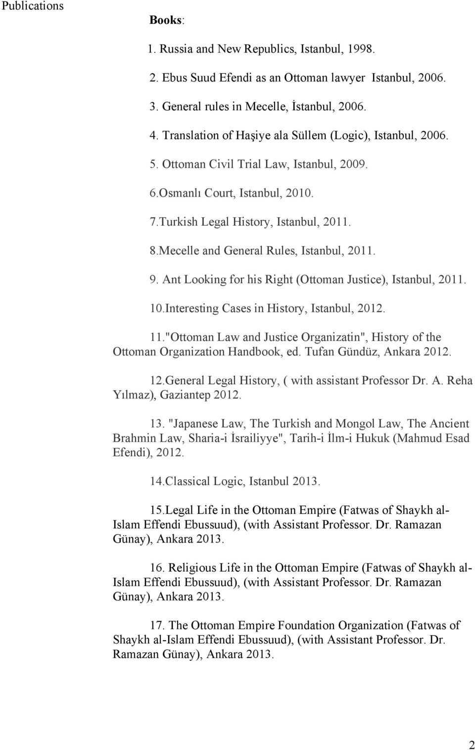 Mecelle and General Rules, Istanbul, 2011. 9. Ant Looking for his Right (Ottoman Justice), Istanbul, 2011. 10.Interesting Cases in History, Istanbul, 2012. 11.