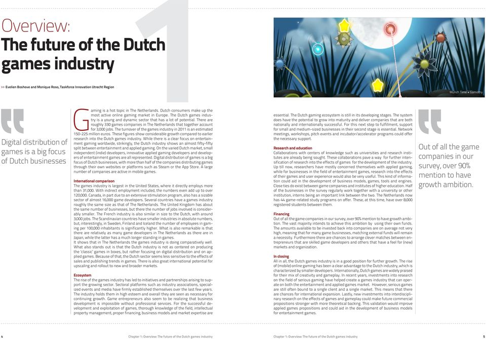 is a big focus of Dutch businesses most active online gaming market in Europe. The Dutch games industry is a young and dynamic sector that has a lot of potential.