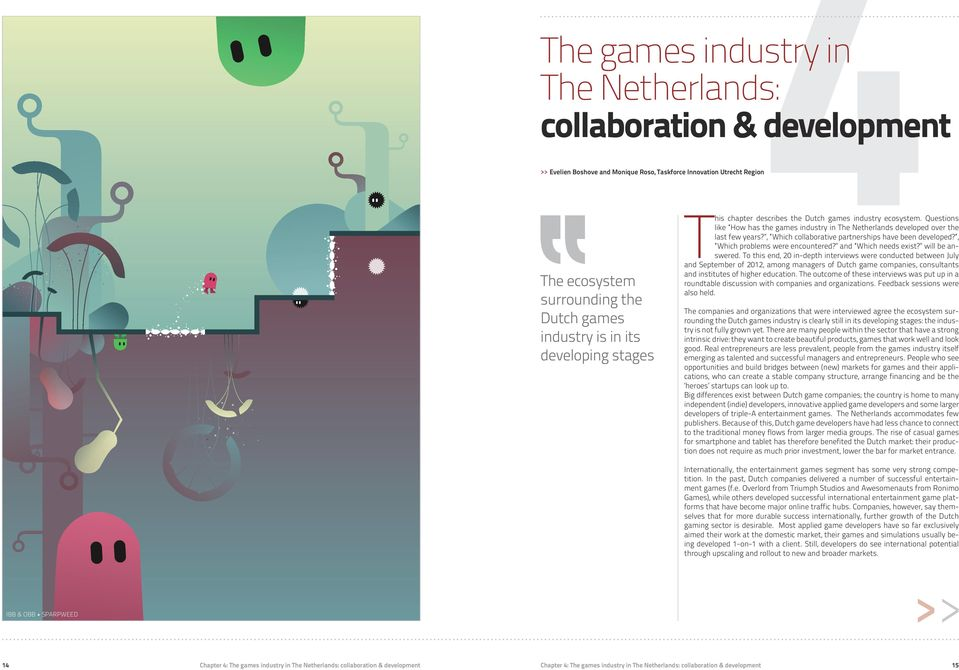 industry is in its developing stages like How has the games industry in The Netherlands developed over the last few years?, Which collaborative partnerships have been developed?