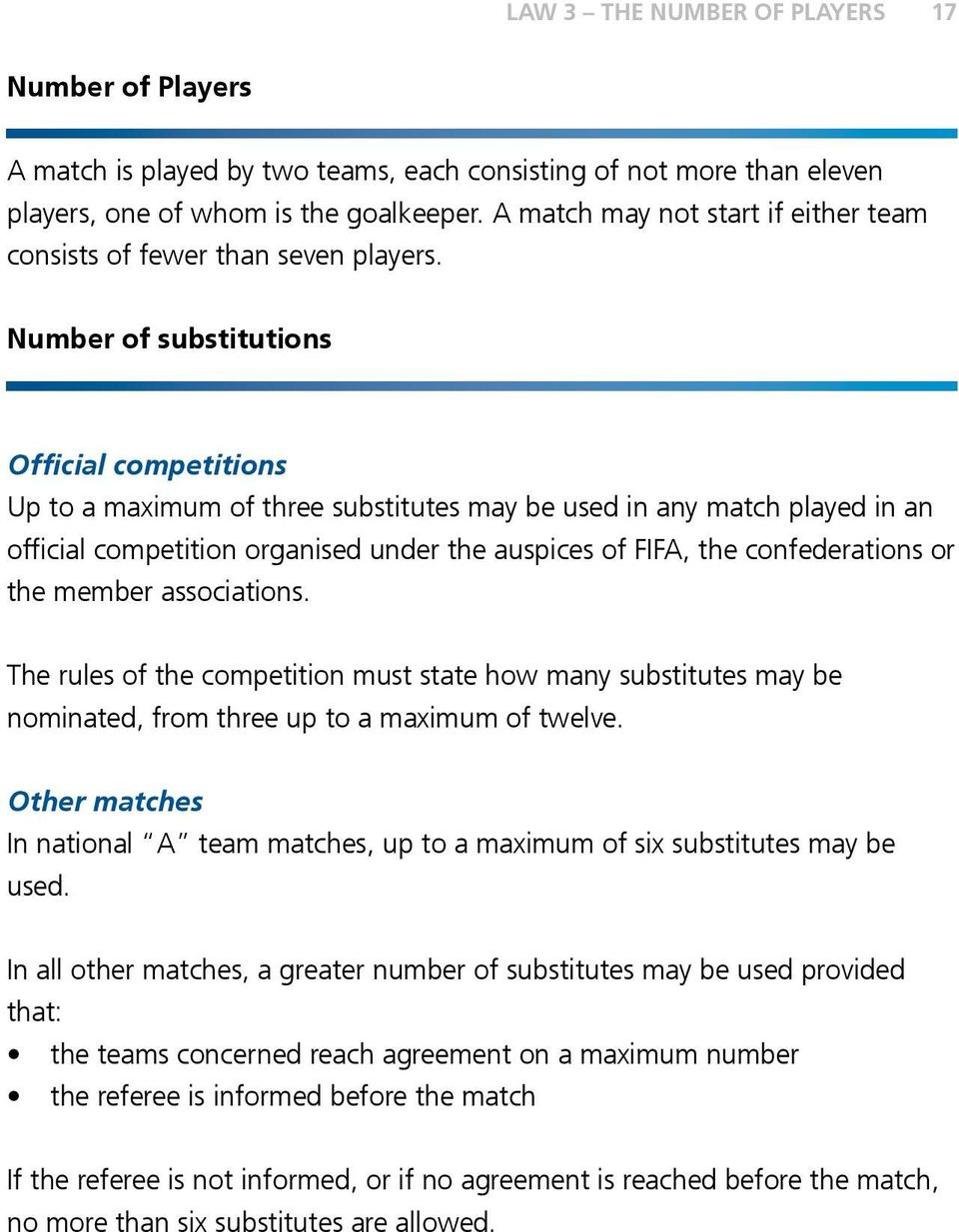 Number of substitutions Official competitions Up to a maximum of three substitutes may be used in any match played in an official competition organised under the auspices of FIFA, the confederations