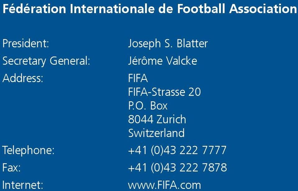 Blatter Secretary General: Jérôme Valcke Address: FIFA