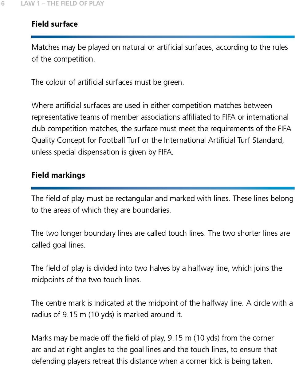 meet the requirements of the FIFA Quality Concept for Football Turf or the International Artificial Turf Standard, unless special dispensation is given by FIFA.