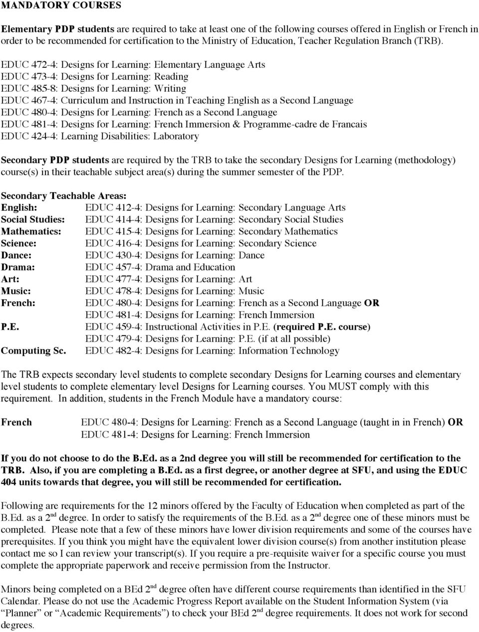 EDUC 472-4: Designs for Learning: Elementary Language Arts EDUC 473-4: Designs for Learning: Reading EDUC 485-8: Designs for Learning: Writing EDUC 467-4: Curriculum and Instruction in Teaching